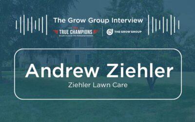 The Grow Group Interview – Andrew Ziehler, Ziehler Lawn Care